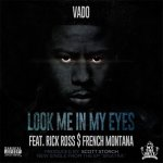 Vado, Rick Ross, French Montana - Look Me In My Eyes