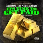 Gucci Mane, PeeWee Longway - It's Time To Get Paid