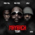 Meek Mill, Rick Ross, Wale - Maybach Team