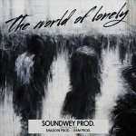 Soundwey Prod. - The World Of Lonely