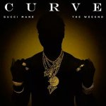 Gucci Mane, The Weeknd - Curve