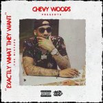 Chevy Woods - Exactly What They Want