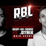 RBL Main Event: DEEP-EX-SENSE VS .OTRIX